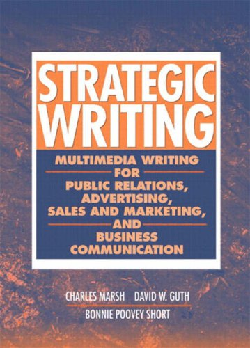 Download Strategic Writing: Multimedia Writing for Public Relations, Advertising, Sales and Marketing, and Business Communication 0205405738