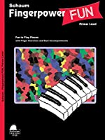 Fingerpower Fun: Primer Level, Early Elementary: Fun to Play Pieces with Finger Exercises and Duet Accompaniments (Schaum Fingerpower)