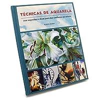 Técnicas De Aquarela 200 Segredos E Dicas Para Dar Confiança Ao Artista