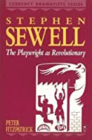 Stephen Sewell: The Playwright as Revolutionary (Currency Dramatists Series)