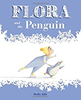 Flora and the Penguin (Flora and Her Feathered Friends-books)