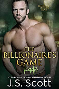 The Billionaire's Game ~ Kade (The Billionaire's Obsession, Book 4) by [Scott, J. S.]