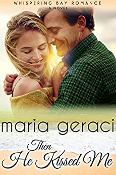 Then He Kissed Me (Whispering Bay Romance Book 2) by [Geraci, Maria]
