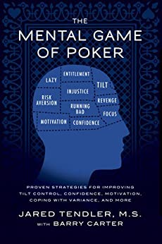 The Mental Game of Poker: Proven Strategies For Improving Tilt Control, Confidence, Motivation, Coping with Variance, and More by [Tendler, Jared, Carter, Barry]