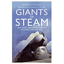 Giants of Steam: The Great Men and Machines of Rail's Golden Age