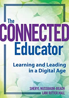 Connected Educator, The: Learning and Leading in a Digital Age (Classroom Strategies) by [Nussbaum-Beach, Sheryl, Ritter Hall, Lani]