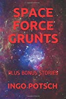 SPACE FORCE GRUNTS: PLUS BONUS STORIES