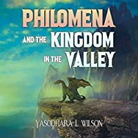 Philomena and the Kingdom in the Valley