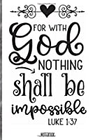 For with god nothing shall be impossible  Notebook: Blank Composition Book, Bible,Christian journal,faith Notebook: Lined Notebook / Journal Gift, 110 Pages, 6x9, Soft Cover, Matte Finish