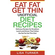Eat Fat Get Thin Recipes: More than 30 All New Recipes for Breakfast, Lunch and Dinner that Follow the Eat Fat Get Thin Diet (English Edition)