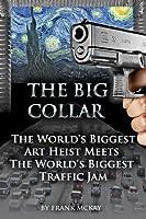 The Big Collar: The World's Biggest Art Heist Meets the World's Biggest Traffic Jam
