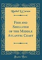 Fish and Shellfish of the Middle Atlantic Coast (Classic Reprint)