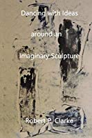 Dancing with Ideas Around an Imaginary Sculpture