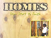 Homes: From Start to Finish (Made in the U.s.a.)