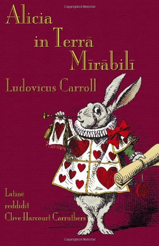 Alicia in Terra Mirabili: Alice's Adventures in Wonderland in Latin