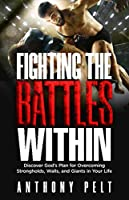 Fighting the Battles Within: Discover God's Plan for Overcoming the Strongholds, Walls, and Giants in Your Life