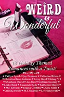 Weird & Wonderful Holiday Romance Anthology: Eighteen holiday themed romances featuring unlikely and unusual holidays of all stripes.