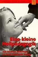 Eine kleine Heilpaedagogik. Vom Umgang mit schwierigen Kindern