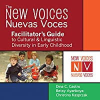 The New Voices - Nuevas Voces Facilitator's Guide to Cultural & Linguistic Diversity in Early Childhood