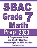 SBAC Grade 7 Math Prep 2020: A Comprehensive Review and Step-By-Step Guide to Preparing for the SBAC Math Test