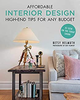 Affordable Interior Design: High-End Tips for Any Budget by [Helmuth, Betsy]