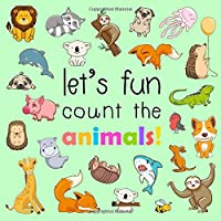 Let's Fun... Count The Animals!: A Fun Picture Counting Books for 2-5 Year Olds (Activity Book for Kids)