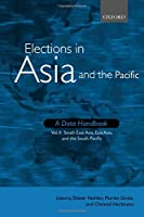 Elections in Asia and the Pacific: A Data Handbook : South East Asia, East Asia and the South Pacific (Elections Worldwide)