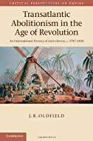 Transatlantic Abolitionism in the Age of Revolution: An International History of Anti-slavery, c.1787–1820 (Critical Perspectives on Empire)