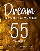 55 Years Old - Bucket List Adventures - Dream Like There's No Tomorrow: 55th Birthday - Alternative Birthday Card - Journal & Notebook Planner - Adventures Log Book - Including Travel Bucket List with Prompts