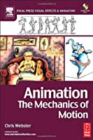 Animation: The Mechanics of Motion (Visual Effects and Animation Series)