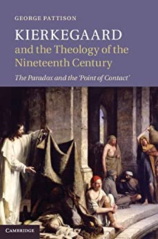 Kierkegaard and the Theology of the Nineteenth Century: The Paradox and the 'Point of Contact' by [Pattison, George]