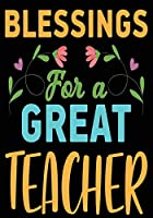 Blessings For A Great Teacher: Great for Teacher Appreciation/Thank You/Retirement/Year End Gift (Inspirational Notebooks for Teachers)
