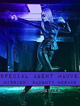 Special Agent Mauve-Mission: Naughty Horace by [Trepagnier, JB]
