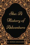 She: A History of Adventure: By H. Rider Haggard - Illustrated