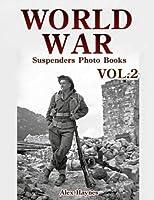 World War Suspenders Photo Books VOL.2: Lost Photos of World War Two WWII Books Fiction World War Documentary World War Propaganda WWII Tanks. Magazine Picture Book Collection (Volume 2) [並行輸入品]