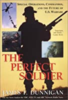 The Perfect Soldier: Special Operations, Commandos, and the Future of Us Warfare