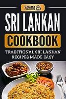 Sri Lankan Cookbook: Traditional Sri Lankan Recipes Made Easy