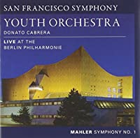 Mahler: Symphony No.1 - Live at the Berlin Philharmonie by San Francisco Symphony Youth Orchestra (2013-07-09)