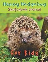 Happy Hedgehog Sketchbook Journal for Kids: Super Cute Hedgehog Sketchbook Journal for Kids With Framed Blank Sketch Papers With Wide Ruled Blank Lined Paper
