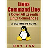 Linux: Linux Command Line, Cover all essential Linux commands. A complete introduction to Linux Operating System, Linux Kernel, For Beginners, Learn Linux ... Fast!: A Beginners Guide! (English Edition)
