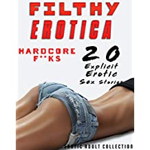 FILTHY HARDCORE F**KS (20 Explicit Erotica Sex Stories for Adults Erotic Collection)