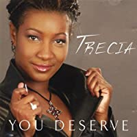 You Deserve Trecia