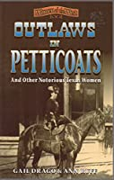 Outlaws in Petticoats and Other Notorious Women of Texas (Women of the West)