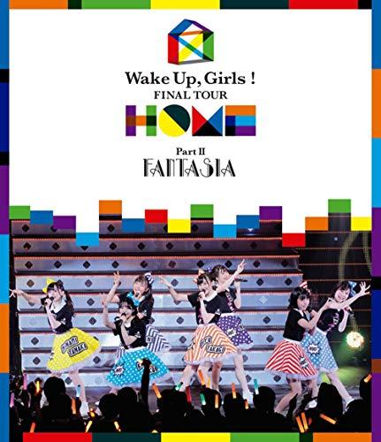 Wake Up, Girls!  FINAL TOUR - HOME -~ PART II FANTASIA ~ [Blu-ray]