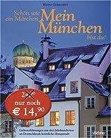 Schoen wie ein Maerchen Mein Muenchen bist du!: Liebeserklaerungen aus drei Jahrhunderten an Deutschlands heimliche Hauptstadt