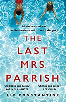 The Last Mrs Parrish: An addictive psychological thriller with a shocking twist! by [Constantine, Liv]