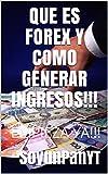 QUE ES FOREX Y COMO GENERAR INGRESOS!!!: EMPIEZA YA!!! (Spanish Edition)