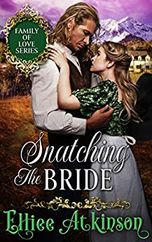 Snatching The Bride (Family of Love Series) (A Western Romance Story) by [Atkinson, Elliee]