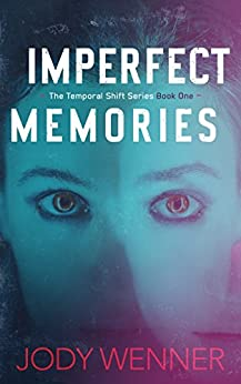 Imperfect Memories (The Temporal Shift Series Book 1) by [Wenner, Jody]