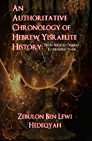 An Authoritative Chronology of Hebrew Yisraelite History